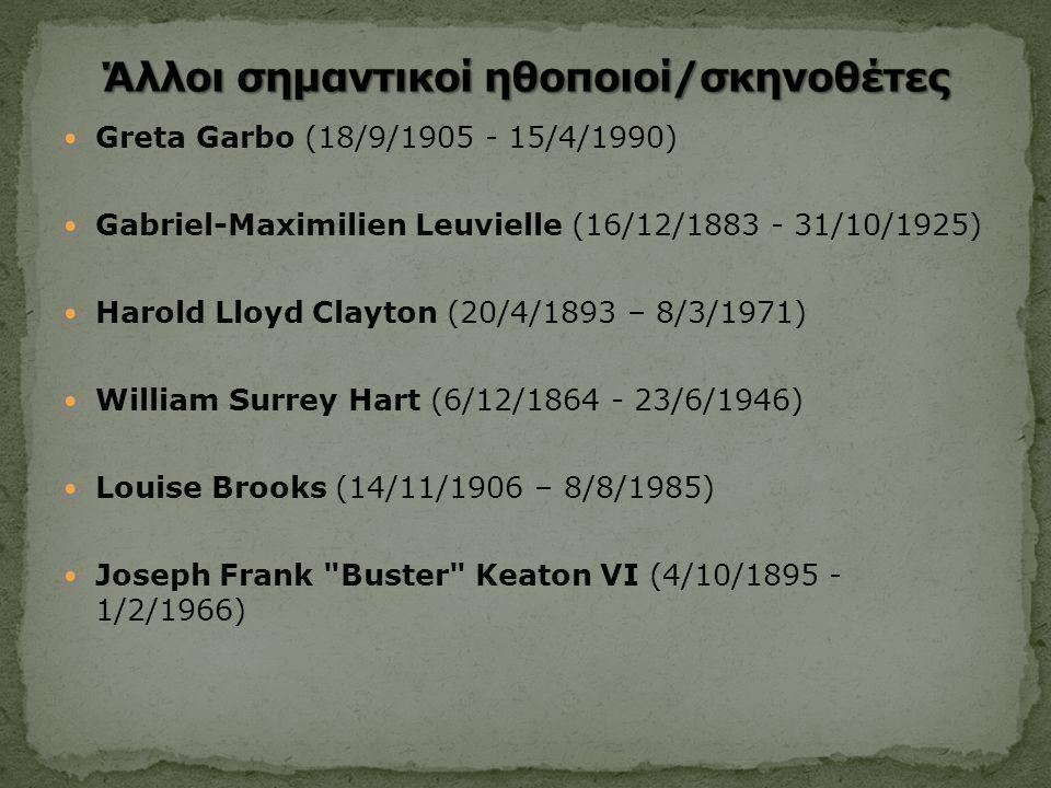  Greta Garbo (18/9/1905 - 15/4/1990)  Gabriel-Maximilien Leuvielle (16/12/1883 - 31/10/1925)  Harold Lloyd Clayton (20/4/1893 – 8/3/1971)  William