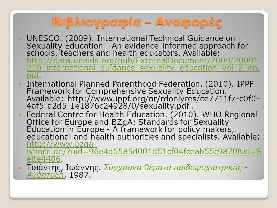 Βιβλιογραφία – Αναφορές  UNESCO. (2009). International Technical Guidance on Sexuality Education - An evidence-informed approach for schools, teacher
