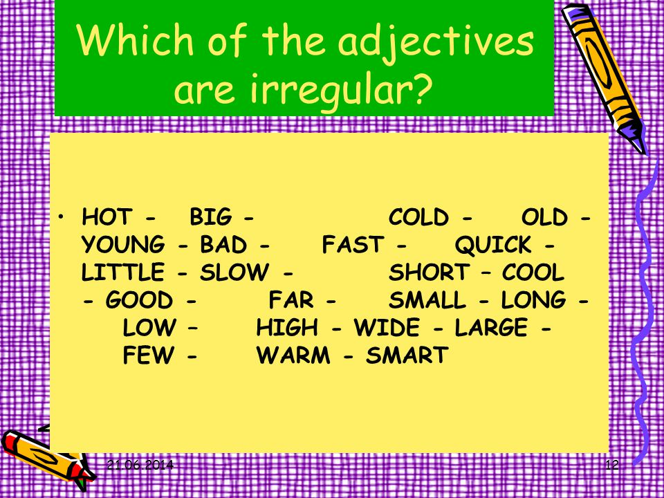 21.06.2014 Comperative VS Superlative 12 Which of the adjectives are irregular.