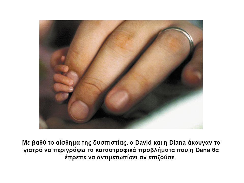Με βαθύ το αίσθημα της δυσπιστίας, ο David και η Diana άκουγαν το γιατρό να περιγράφει τα καταστροφικά προβλήματα που η Dana θα έπρεπε να αντιμετωπίσει αν επιζούσε.