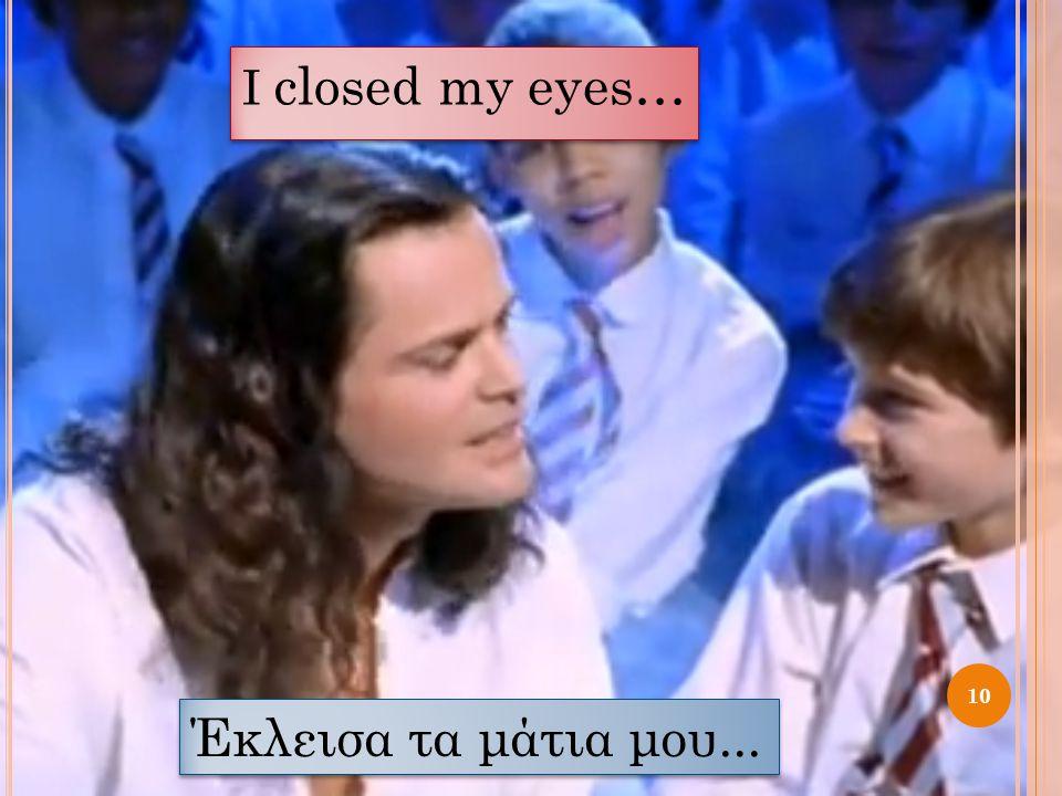 I closed my eyes… 10 Έκλεισα τα μάτια μου...