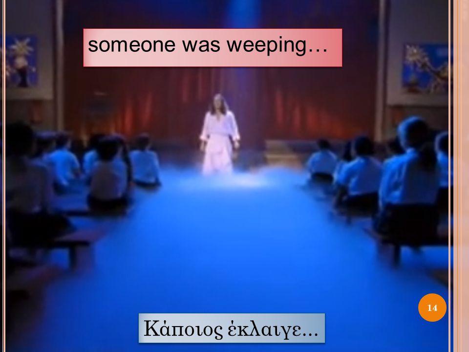 someone was weeping… 14 Κάποιος έκλαιγε...