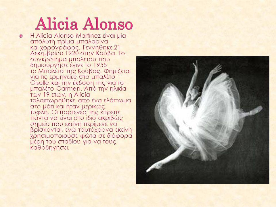 H Alicia Alonso Martínez είναι μία απόλυτη πρίμα μπαλαρίνα και χορογράφος. Γεννήθηκε 21 Δεκεμβρίου 1920 στην Κούβα. Το συγκρότημα μπαλέτου που δημιο