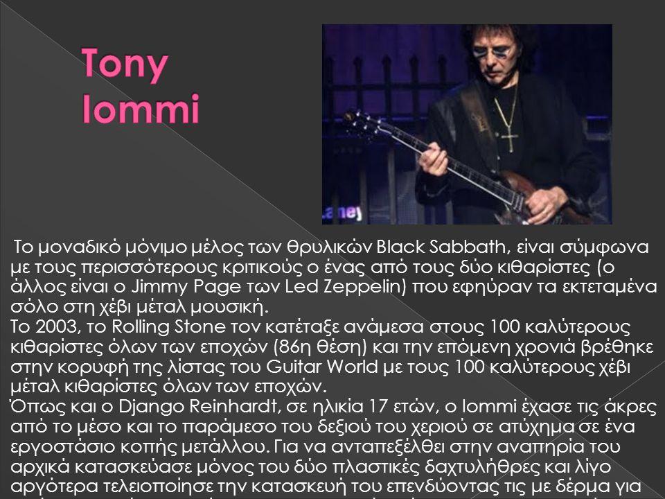 Το μοναδικό μόνιμο μέλος των θρυλικών Black Sabbath, είναι σύμφωνα με τους περισσότερους κριτικούς ο ένας από τους δύο κιθαρίστες (ο άλλος είναι ο Jim