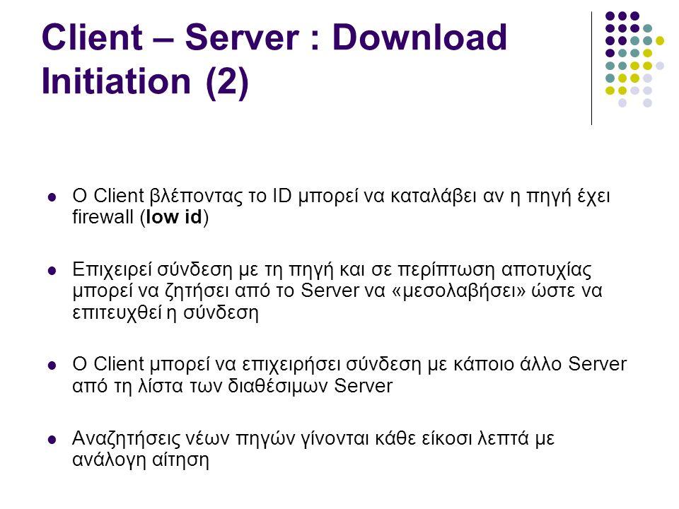 Client – Client : Download  Τα αρχεία χωρίζονται σε τμήματα με μέγεθος περίπου 10MB που καλούνται chunks  Για να είναι ένα αρχείο διαθέσιμο για download, πρέπει τουλάχιστον ένα chunk να έχει κατέβει επιτυχώς  Μόλις ένας Client κατεβάσει έστω και ένα chunk ενός αρχείου τότε αυτό γίνεται αυτόματα διαθέσιμο στο δίκτυο χωρίς άδεια του χρήστη (free riders)  Κάθε Client διατηρεί Uploading list με τα αρχεία του που διατίθενται τη κάθε στιγμή και Waiting list με αιτήσεις του για Download που περιμένουν να εξυπηρετηθούν