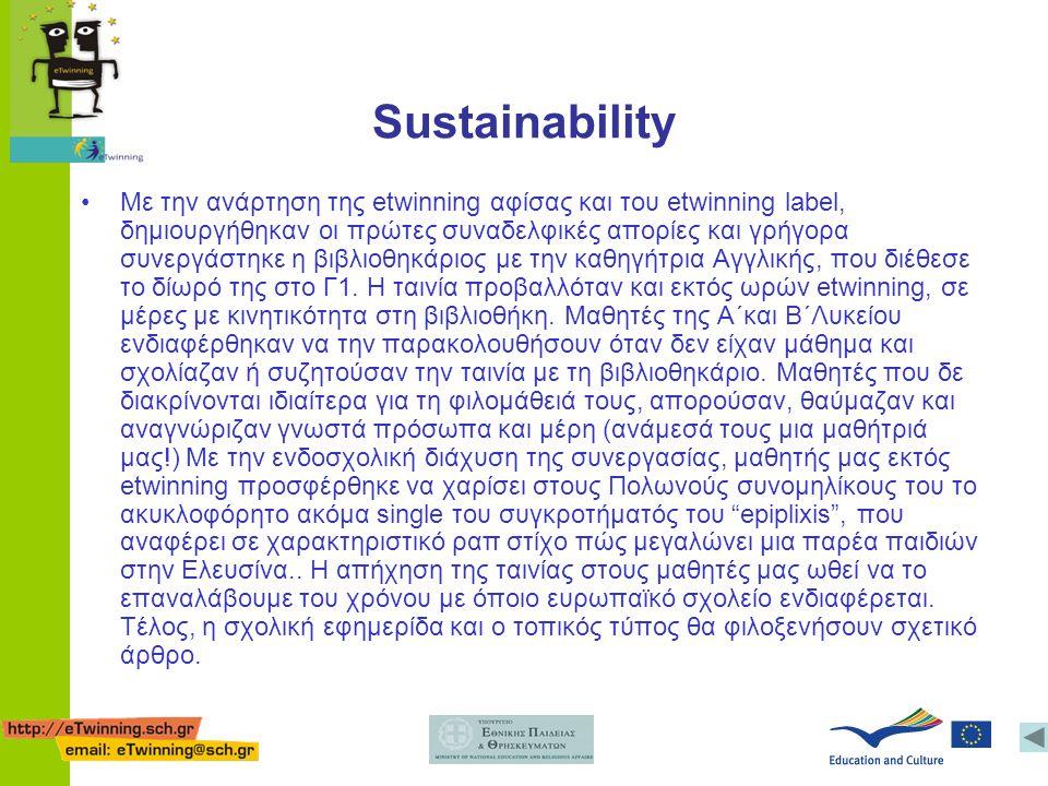 Sustainability •Με την ανάρτηση της etwinning αφίσας και του etwinning label, δημιουργήθηκαν οι πρώτες συναδελφικές απορίες και γρήγορα συνεργάστηκε η