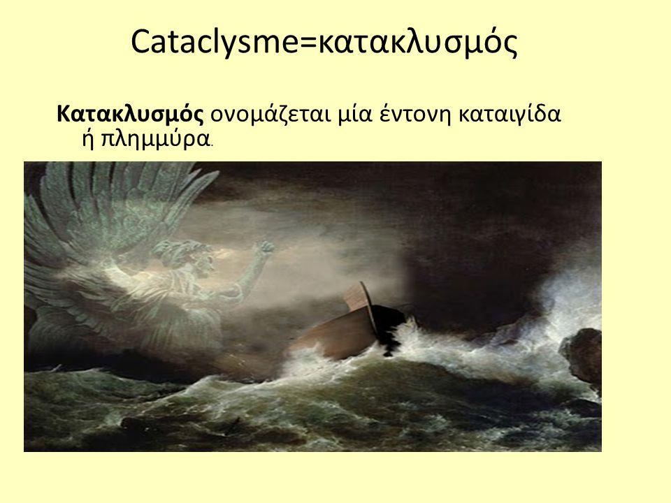 Cataclysme=κατακλυσμός Κατακλυσμός ονομάζεται μία έντονη καταιγίδα ή πλημμύρα.