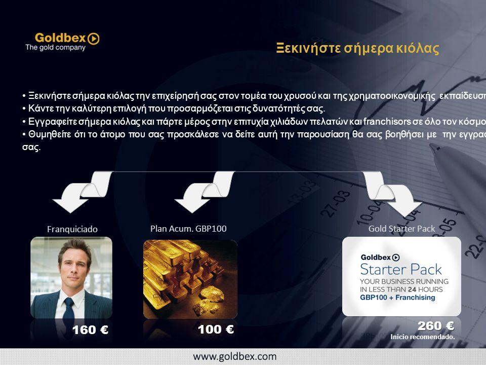 Gold Starter PackPlan Acum. GBP100 Franquiciado 100 € 160 € 260 € Inicio recomendado.