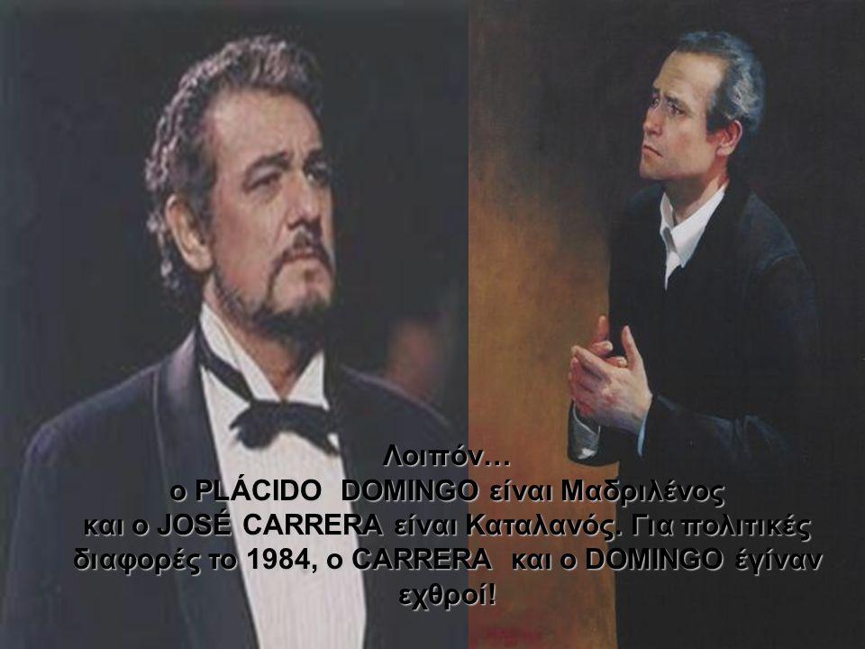 Λοιπόν… ο PLÁCIDO DOMINGO είναι Μαδριλένος και ο JOSÉ CARRERA είναι Καταλανός.