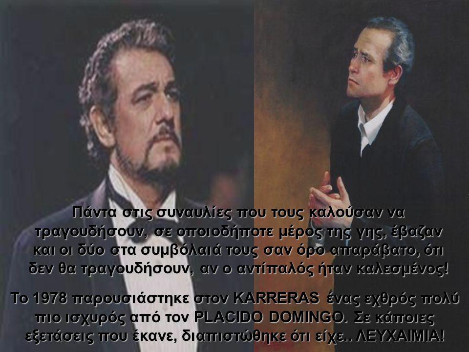 Λοιπόν… ο PLÁCIDO DOMINGO είναι Μαδριλένος και ο JOSÉ CARRERA είναι Καταλανός. Για πολιτικές διαφορές το 1984, ο CARRERA και ο DOMINGO έγίναν εχθροί!