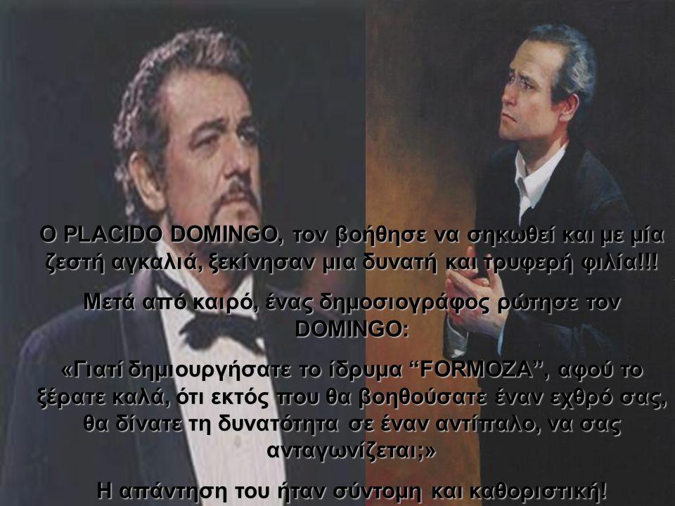 Το πιο συγκινητικό όμως, ήταν η συνάντηση αυτών των δύο μεγάλων καλλιτεχνών! Κατά την διάρκεια μιας συναυλίας του PLACIDO DOMINGO στην Μαδρίτη, oJOZE