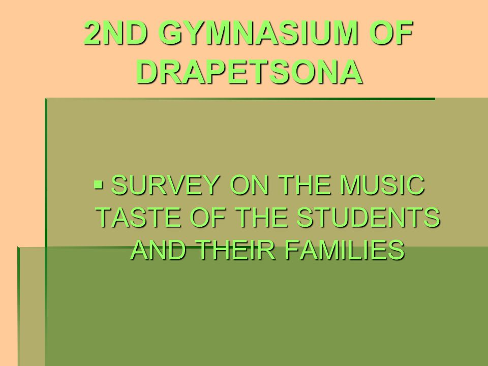 2ND GYMNASIUM OF DRAPETSONA  SURVEY ON THE MUSIC TASTE OF THE STUDENTS AND THEIR FAMILIES