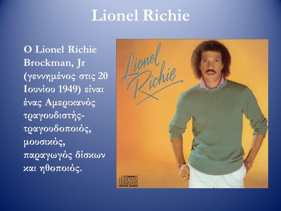 Lionel Richie Ο Lionel Richie Brockman, Jr (γεννημένος στις 20 Ιουνίου 1949) είναι ένας Αμερικανός τραγουδιστής- τραγουδοποιός, μουσικός, παραγωγός δί