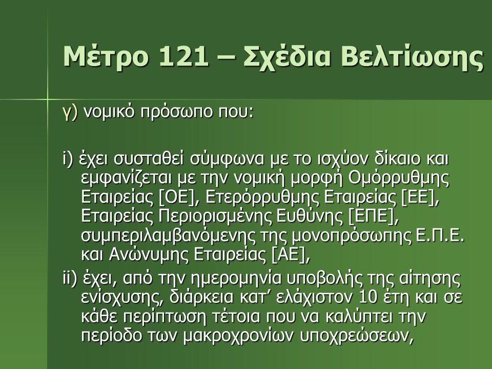 Μέτρο 121 – Σχέδια Βελτίωσης γ) νομικό πρόσωπο που: i) έχει συσταθεί σύμφωνα με το ισχύον δίκαιο και εμφανίζεται με την νομική μορφή Ομόρρυθμης Εταιρε