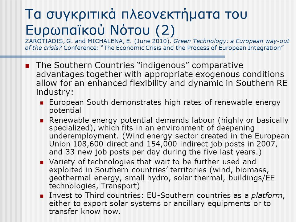  The Southern Countries indigenous comparative advantages together with appropriate exogenous conditions allow for an enhanced flexibility and dynamic in Southern RE industry:  European South demonstrates high rates of renewable energy potential  Renewable energy potential demands labour (highly or basically specialized), which fits in an environment of deepening underemployment.