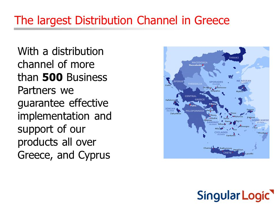With a distribution channel of more than 500 Business Partners we guarantee effective implementation and support of our products all over Greece, and Cyprus The largest Distribution Channel in Greece