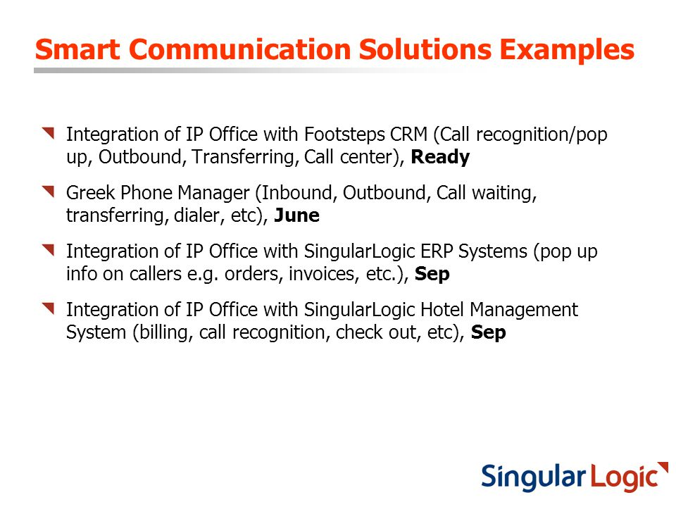 Smart Communication Solutions Examples Integration of IP Office with Footsteps CRM (Call recognition/pop up, Outbound, Transferring, Call center), Rea
