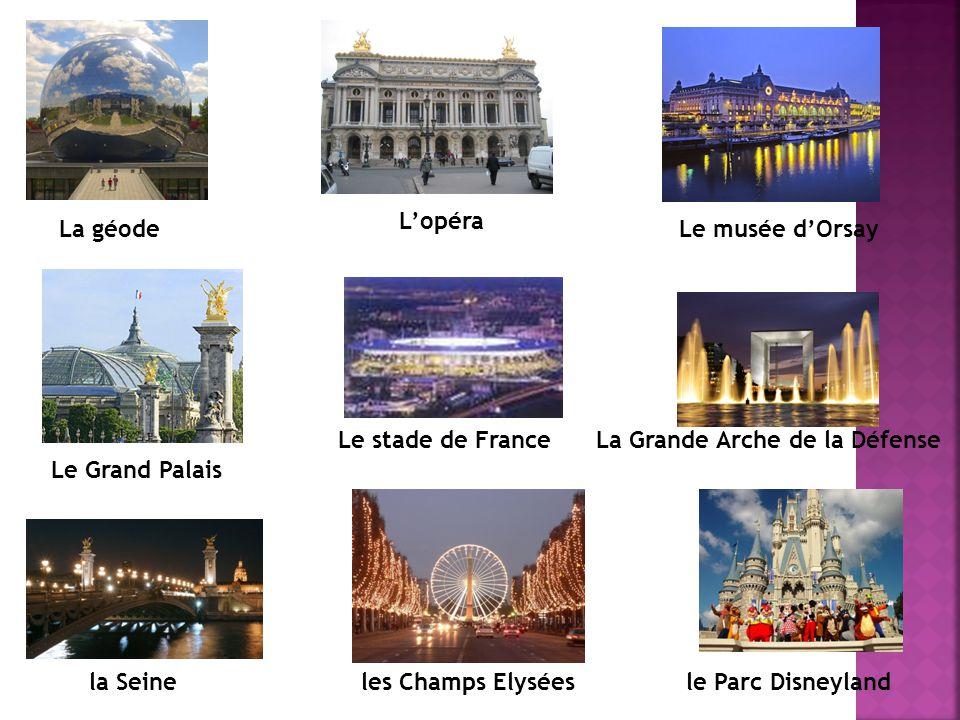 le Parc Disneylandles Champs Elyséesla Seine La géode L'opéra Le musée d'Orsay Le Grand Palais Le stade de FranceLa Grande Arche de la Défense