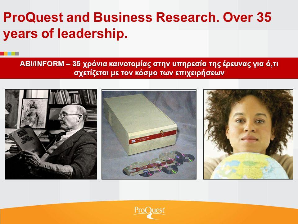 ABI/INFORM – 35 χρόνια καινοτομίας στην υπηρεσία της έρευνας για ό,τι σχετίζεται με τον κόσμο των επιχειρήσεων ProQuest and Business Research.
