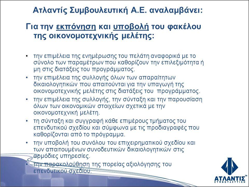 Ατλαντίς Συμβουλευτική Α.Ε. αναλαμβάνει: Για την εκπόνηση και υποβολή του φακέλου της οικονομοτεχνικής μελέτης: •την επιμέλεια της ενημέρωσης του πελά
