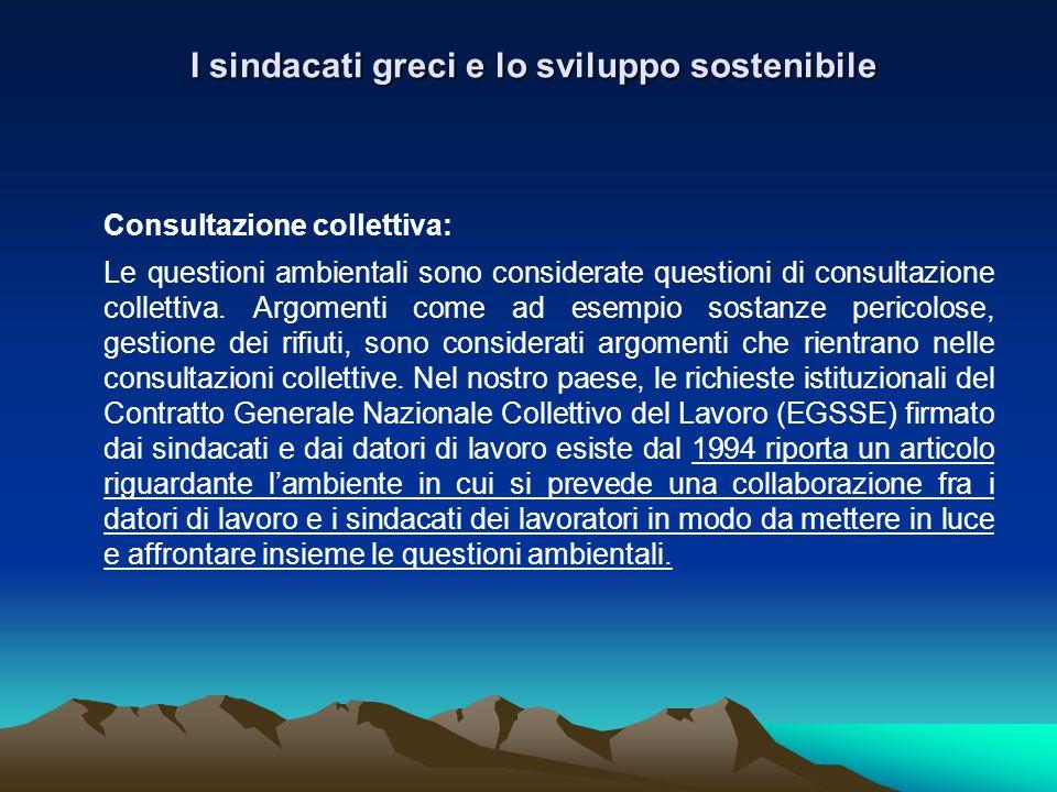 I sindacati greci e lo sviluppo sostenibile I sindacati greci e lo sviluppo sostenibile Consultazione collettiva: Le questioni ambientali sono considerate questioni di consultazione collettiva.