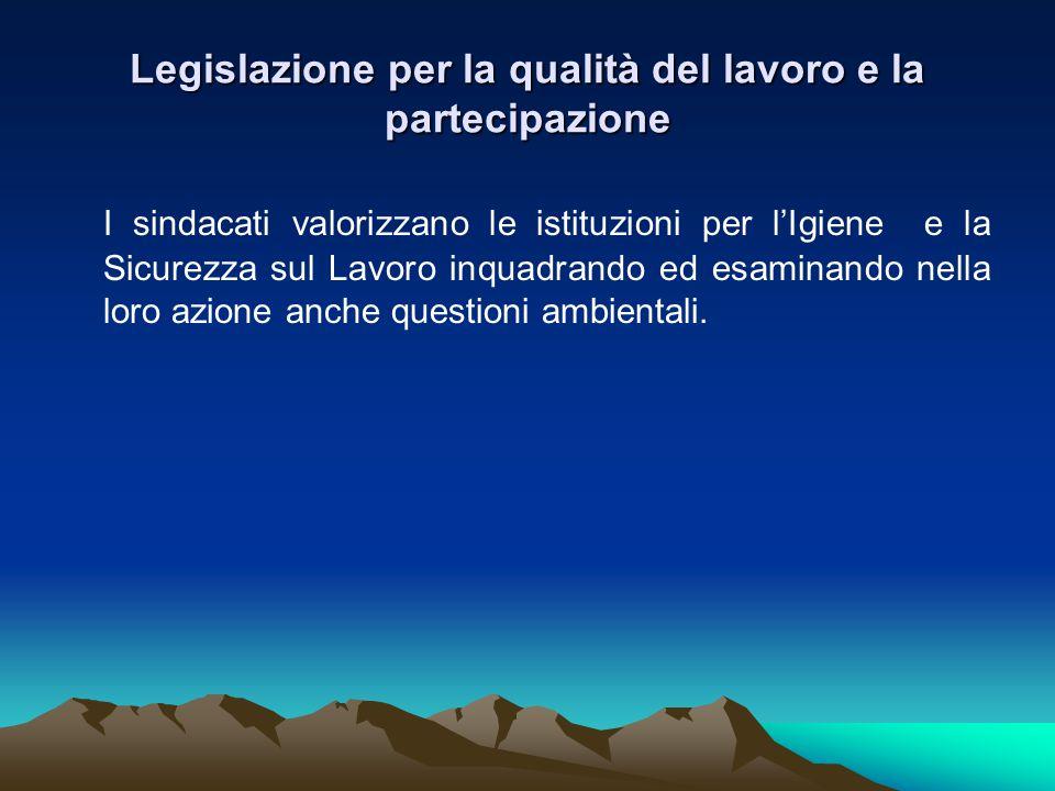 Legislazione per la qualità del lavoro e la partecipazione I sindacati valorizzano le istituzioni per l'Igiene e la Sicurezza sul Lavoro inquadrando ed esaminando nella loro azione anche questioni ambientali.