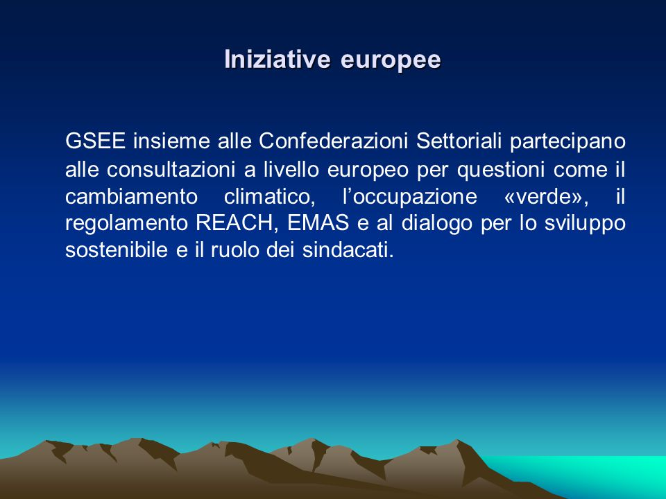Iniziative europee GSEE insieme alle Confederazioni Settoriali partecipano alle consultazioni a livello europeo per questioni come il cambiamento climatico, l'occupazione «verde», il regolamento REACH, EMAS e al dialogo per lo sviluppo sostenibile e il ruolo dei sindacati.