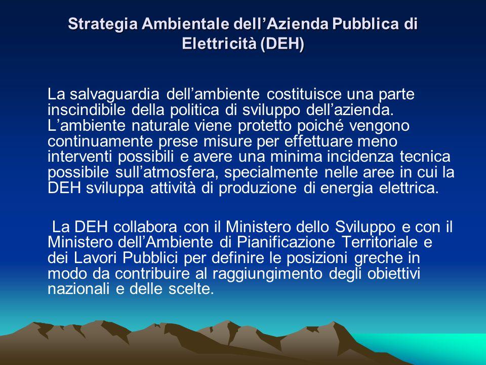 Strategia Ambientale dell'Azienda Pubblica di Elettricità (DΕΗ) La salvaguardia dell'ambiente costituisce una parte inscindibile della politica di sviluppo dell'azienda.