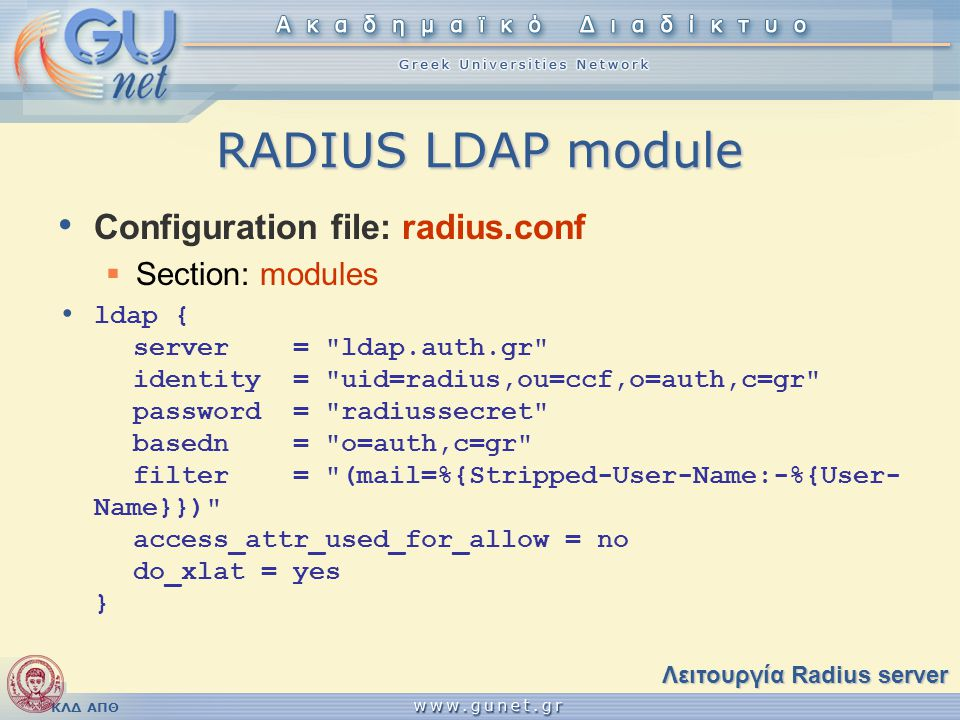 ΚΛΔ ΑΠΘ RADIUS LDAP module • Configuration file: radius.conf  Section: modules • ldap { server=
