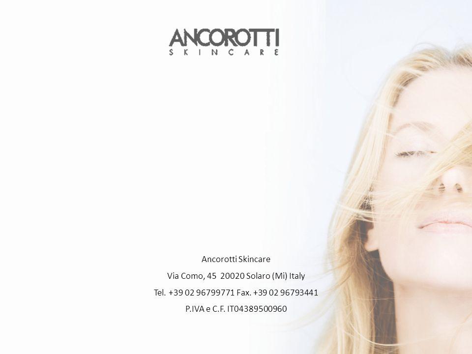 Ancorotti Skincare Via Como, 45 20020 Solaro (Mi) Italy Tel. +39 02 96799771 Fax. +39 02 96793441 P.IVA e C.F. IT04389500960
