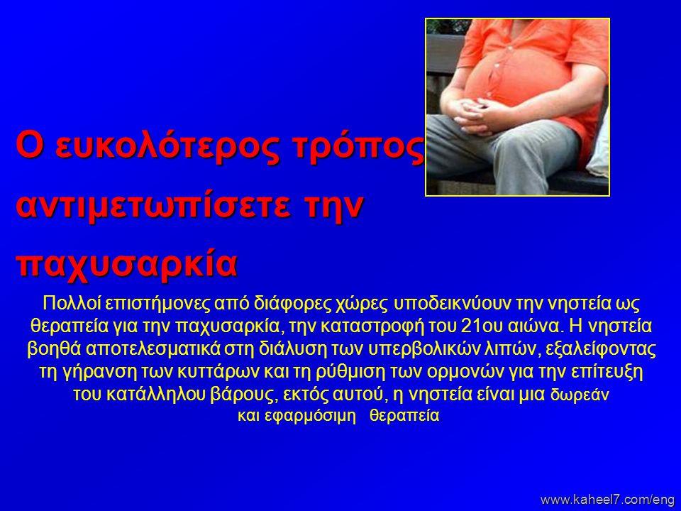 Ο ευκολότερος τρόπος γιά να αντιμετωπίσετε την παχυσαρκία www.kaheel7.com/eng Πολλοί επιστήμονες από διάφορες χώρες υποδεικνύουν την νηστεία ως θεραπε