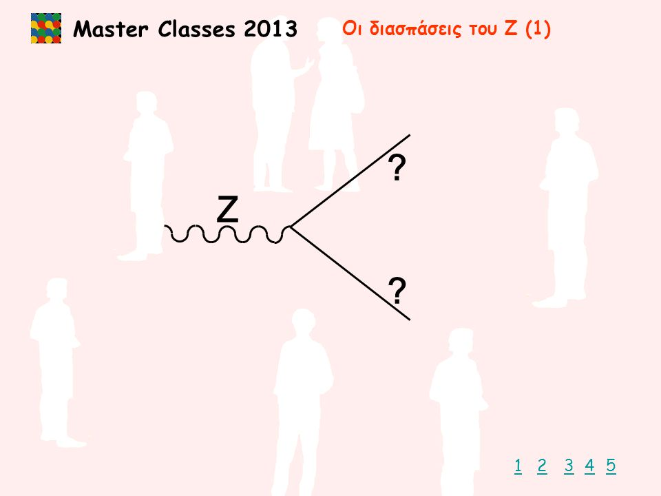 Master Classes 2013 Z 1235 Οι διασπάσεις του Ζ (1) 4