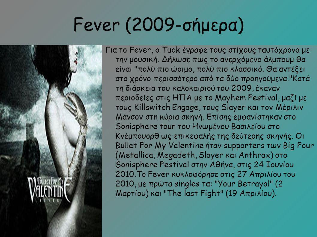 Fever (2009-σήμερα) Για το Fever, ο Tuck έγραφε τους στίχους ταυτόχρονα με την μουσική.