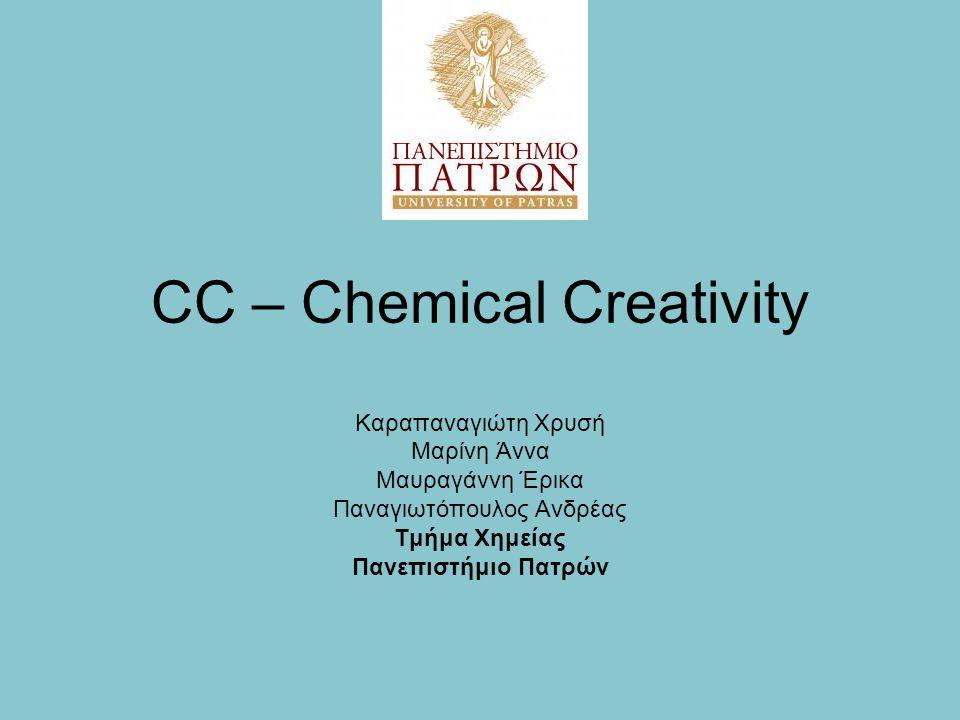CC – Chemical Creativity Καραπαναγιώτη Χρυσή Μαρίνη Άννα Μαυραγάννη Έρικα Παναγιωτόπουλος Ανδρέας Τμήμα Χημείας Πανεπιστήμιο Πατρών