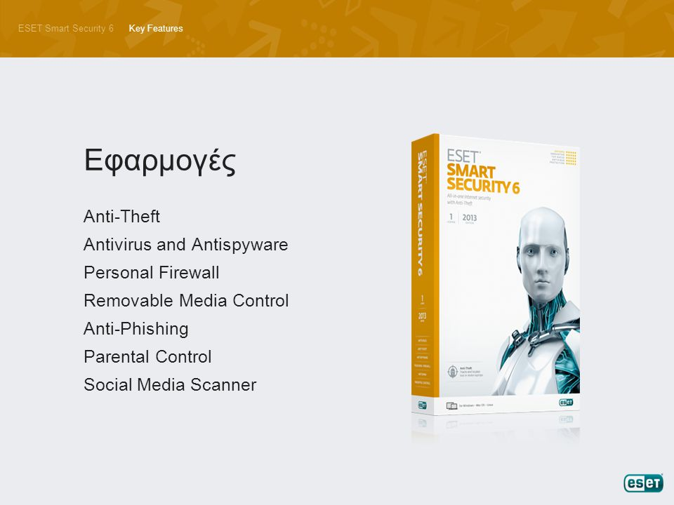 ESET Smart Security 6Key Features Anti-Theft Antivirus and Antispyware Personal Firewall Removable Media Control Anti-Phishing Parental Control Social