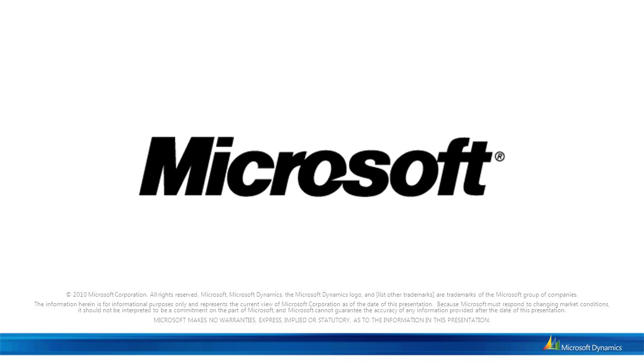 © 2010 Microsoft Corporation. All rights reserved. Microsoft, Microsoft Dynamics, the Microsoft Dynamics logo, and [list other trademarks] are tradema