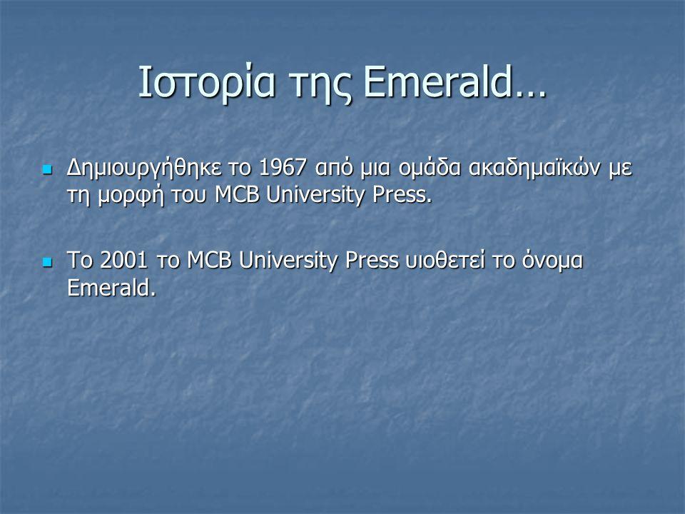 Ιστορία της Emerald…  Δημιουργήθηκε το 1967 από μια ομάδα ακαδημαϊκών με τη μορφή του MCB University Press.