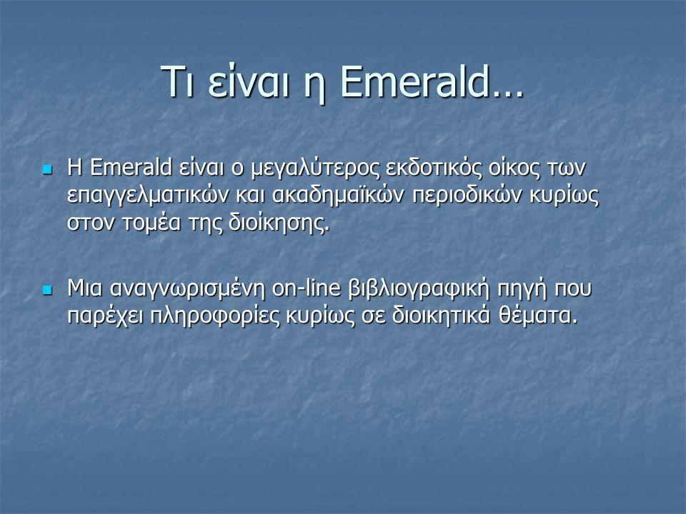 Τι είναι η Emerald…  Η Emerald είναι ο μεγαλύτερος εκδοτικός οίκος των επαγγελματικών και ακαδημαϊκών περιοδικών κυρίως στον τομέα της διοίκησης.