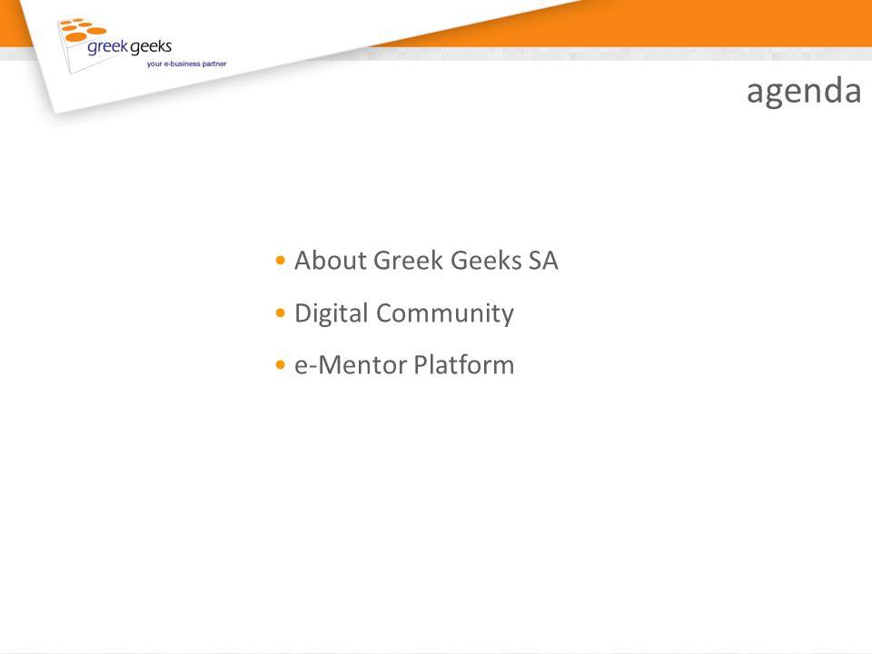 About Greek Geeks SA Επωνυμία: Greek Geeks AE Έτος ίδρυσης: 1997 Δραστηριότητα: Ανάπτυξη web εφαρμογών και παροχή ολοκληρωμένων λύσεων για την προβολή, προώθηση και συναλλαγή Όραμα: Να αναγνωρίζει ο πελάτης στα στελέχη μας τους ειδικούς στα ψηφιακά μέσα που μπορεί να εμπιστευτεί και να προσδοκά αποτέλεσμα Διακρίσεις: 16 web βραβεία Πιστοποίηση: ISO 9001:2008 Εμπειρία: 500+ έργα στην Ελληνική & Ευρωπαϊκή αγορά Μόνιμο Προσωπικό: 25 άτομα
