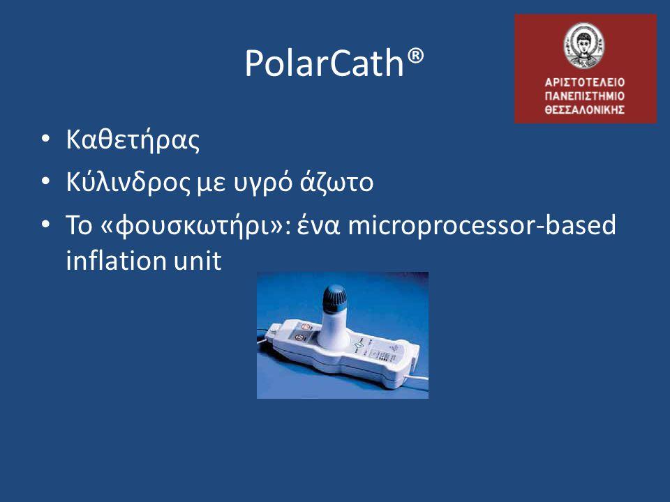 PolarCath® • Κατά τη διάρκεια της κρυοπλαστικής, το υγρό άζωτο μετατρέπεται σε αέριο και απελευθερώνει ενέργεια • Το μπαλόνι φουσκώνει ανά 2 atm μέχρι τις 8 atm και η επιφανειακή θερμοκρασία πέφτει στους -10°C
