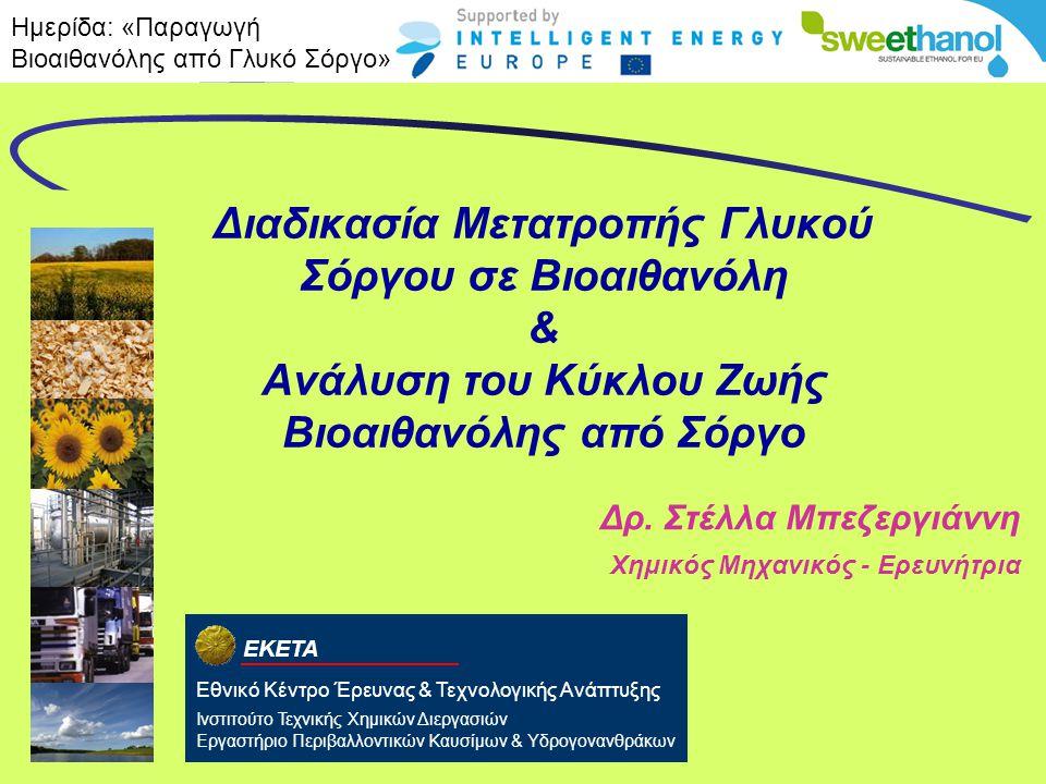 EKETA Διαδικασία Μετατροπής Γλυκού Σόργου σε Βιοαιθανόλη & Ανάλυση του Κύκλου Ζωής Βιοαιθανόλης από Σόργο Δρ. Στέλλα Μπεζεργιάννη Χημικός Μηχανικός -