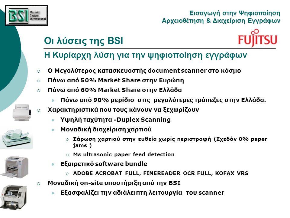 Οι λύσεις της BSI H Kυρίαρχη λύση για την ψηφιοποίηση εγγράφων Eισαγωγή στην Ψηφιοποίηση Αρχειοθέτηση & Διαχείριση Εγγράφων  Ο Mεγαλύτερος κατασκευασ
