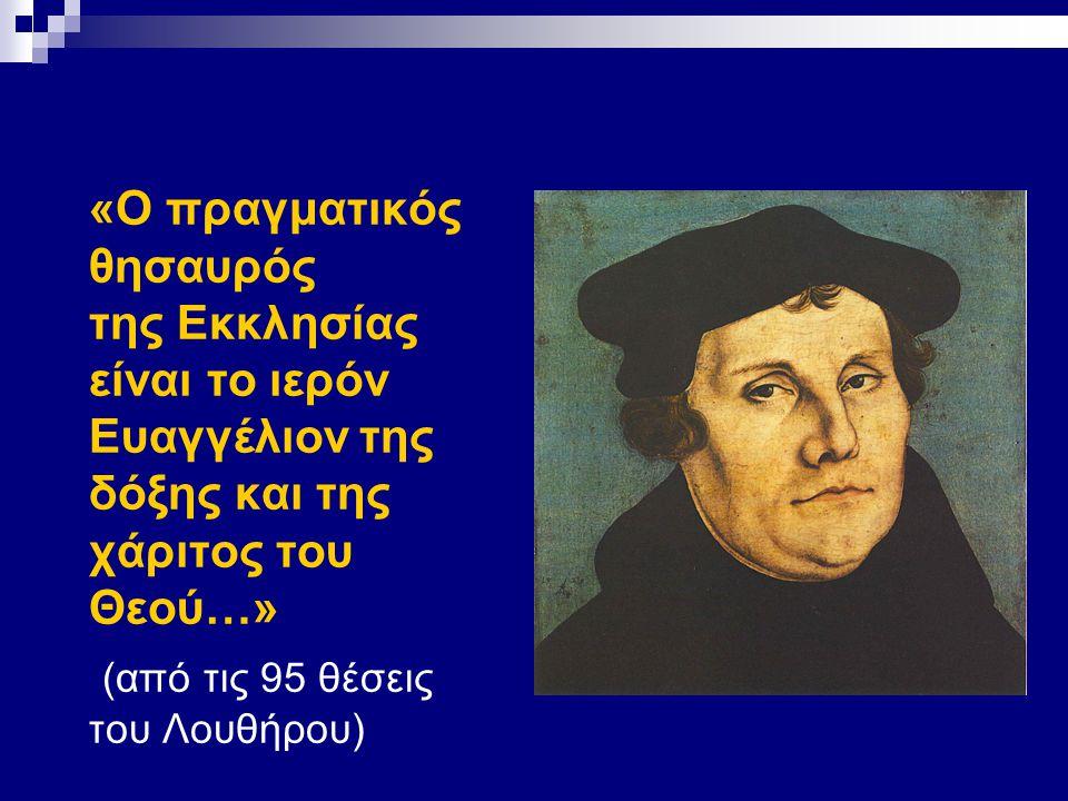  «Ο πραγματικός θησαυρός της Εκκλησίας είναι το ιερόν Ευαγγέλιον της δόξης και της χάριτος του Θεού…»  (από τις 95 θέσεις του Λουθήρου)
