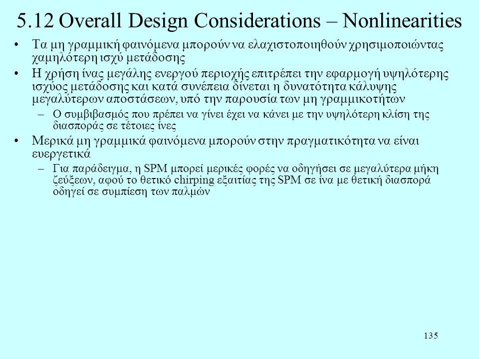 135 5.12 Overall Design Considerations – Nonlinearities •Τα μη γραμμική φαινόμενα μπορούν να ελαχιστοποιηθούν χρησιμοποιώντας χαμηλότερη ισχύ μετάδοση