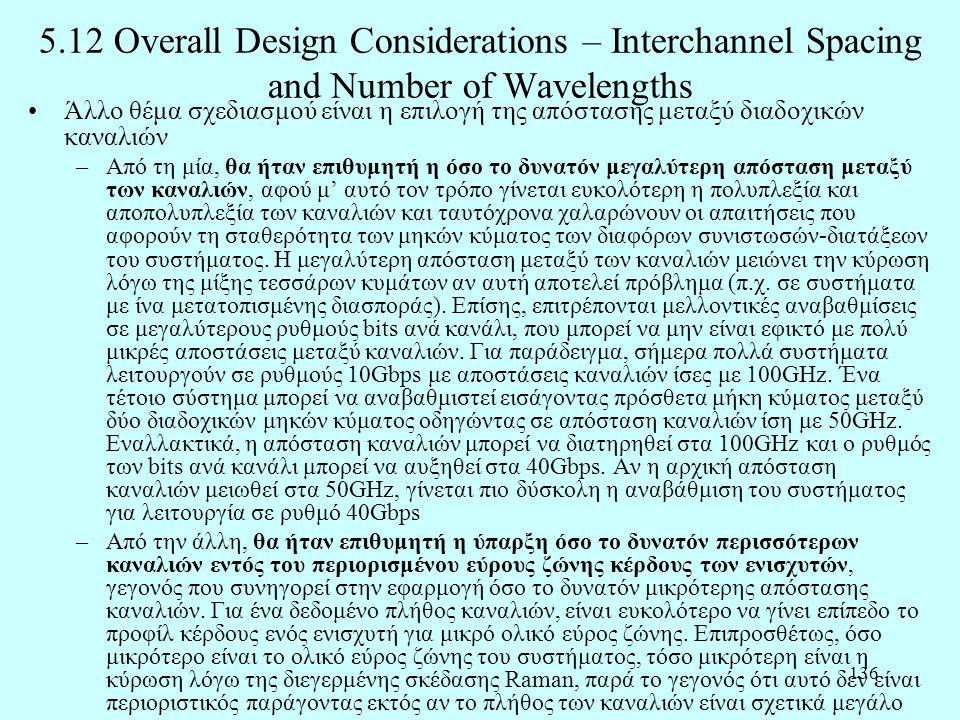 136 5.12 Overall Design Considerations – Interchannel Spacing and Number of Wavelengths •Άλλο θέμα σχεδιασμού είναι η επιλογή της απόστασης μεταξύ δια