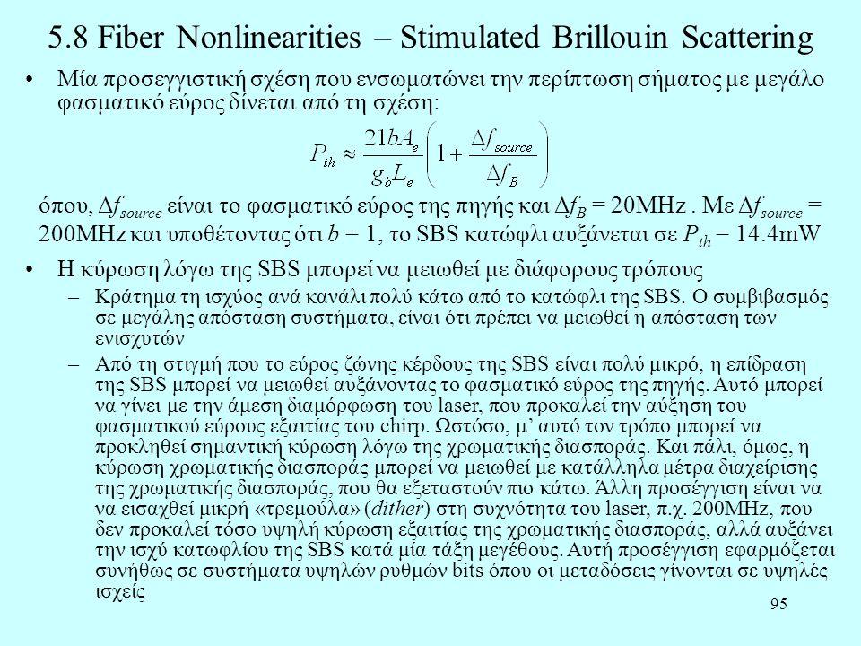 95 5.8 Fiber Nonlinearities – Stimulated Brillouin Scattering •Μία προσεγγιστική σχέση που ενσωματώνει την περίπτωση σήματος με μεγάλο φασματικό εύρος