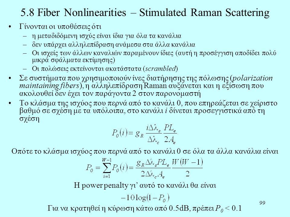 99 5.8 Fiber Nonlinearities – Stimulated Raman Scattering •Γίνονται οι υποθέσεις ότι –η μεταδιδόμενη ισχύς είναι ίδια για όλα τα κανάλια –δεν υπάρχει