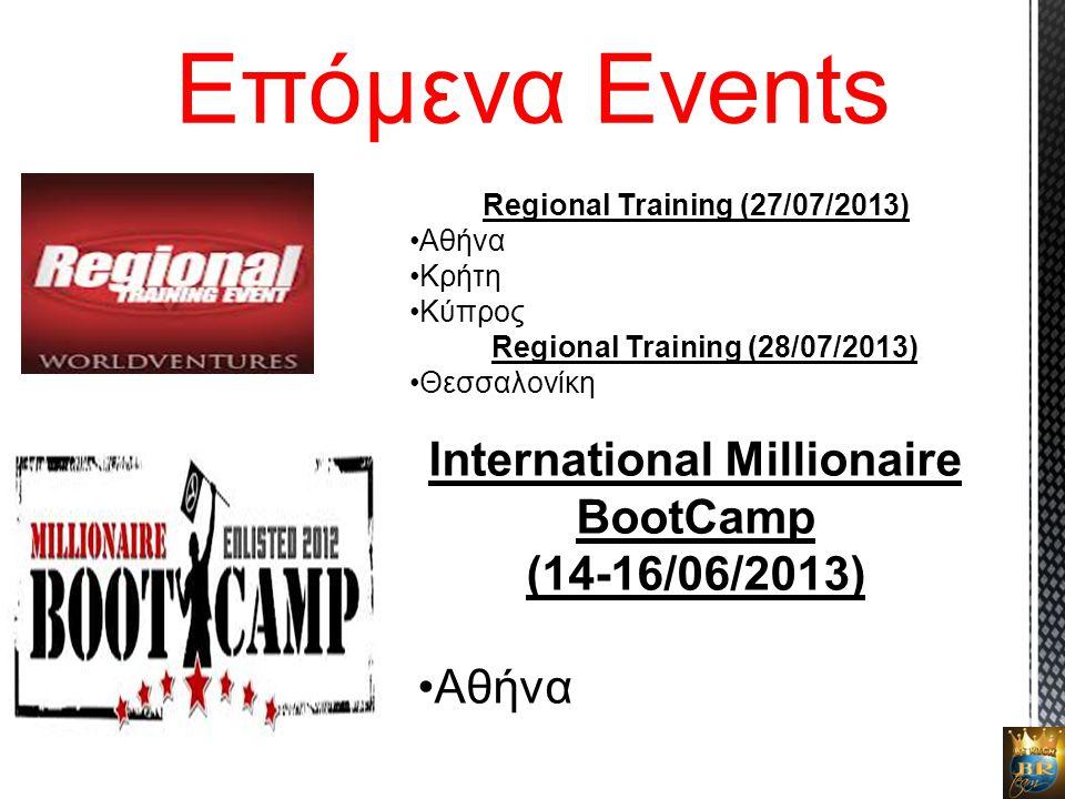 Επόμενα Events Regional Training (27/07/2013) •Αθήνα •Κρήτη •Κύπρος Regional Training (28/07/2013) •Θεσσαλονίκη International Millionaire BootCamp (14