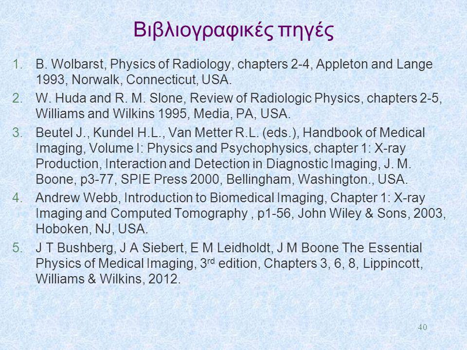 Βιβλιογραφικές πηγές 1.B. Wolbarst, Physics of Radiology, chapters 2-4, Appleton and Lange 1993, Norwalk, Connecticut, USA. 2.W. Huda and R. M. Slone,