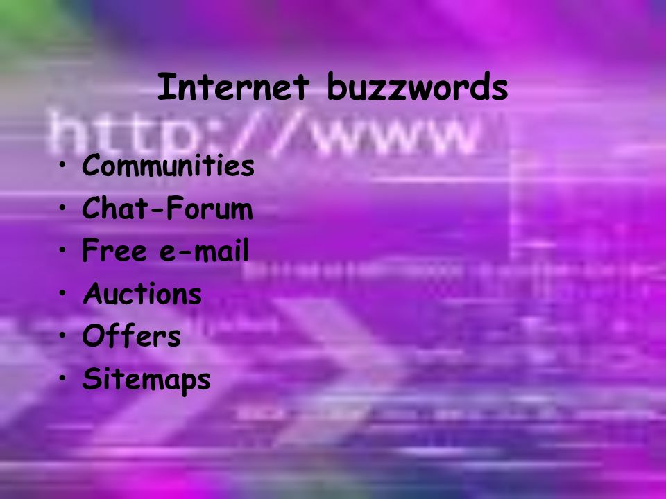 Internet buzzwords •Communities •Chat-Forum •Free e-mail •Auctions •Offers •Sitemaps